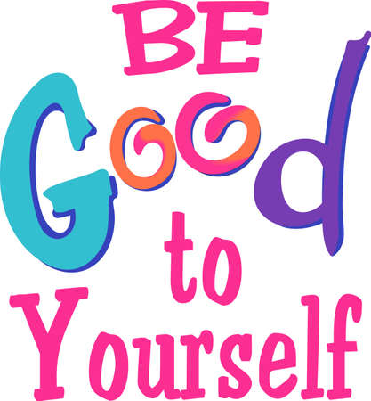 yourself: Be good to yourself.  Its all good.  An inspirational message from Great Notions. Illustration