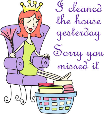take a break: Be the queen of your castle and take a break from doing the housework.