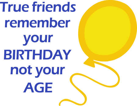 date of birth: True friends remember your birthday not your age.  Illustration