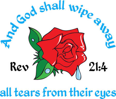 And God shall wipe away all tears from their eyes, is a comforting Bible verse to those who are hurting.