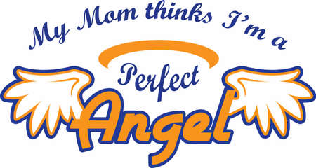 My mom thinks Im a perfect angel.  A perfect design to give to little ones.