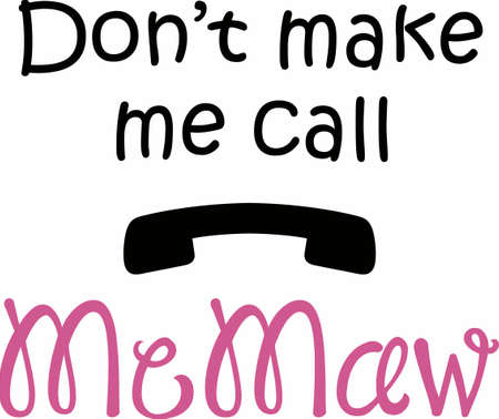 call me: Dont make me call MeMaw.  A cute design from Great Notions. Illustration