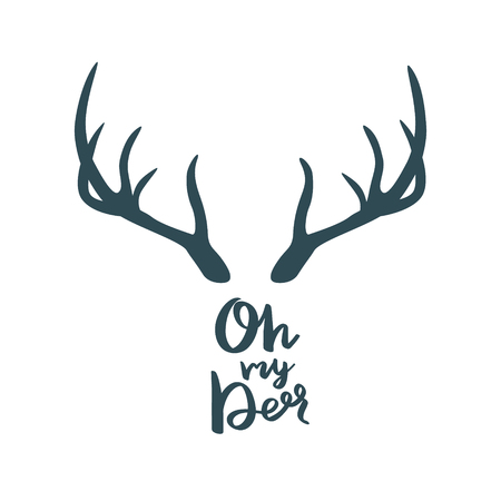 Antler with the inscription: Oh my deer. Vector illustration.