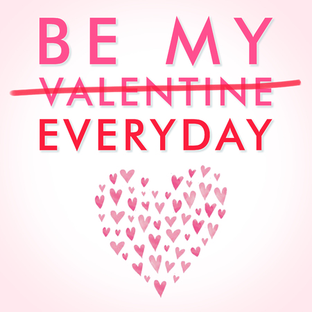 Be my valentine everyday, square holiday wish greeting card illustration with heart icon and pink and red letters text