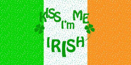 17th of march: Slogan kiss me Im irish with clover on irish national flag - for Saint Patrick celebration