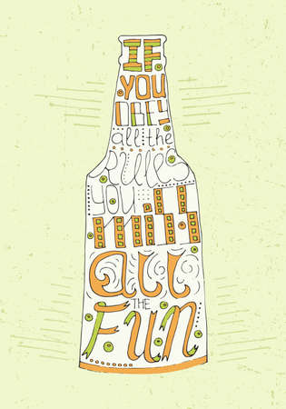 If you obey all the rules you miss all the fun lettering. Stock vector illustration of hand drawn quote in beer bottle shape.