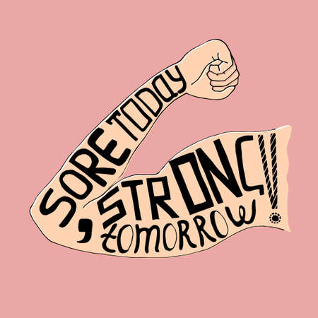 Sore today strong tomorrow lettering. Stock vector illustration of a mans arm with hand written phrase. Workout and fitness motivation quote.