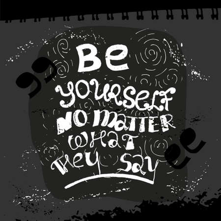 Be yourself no matter what they say lettering. Inspirational quote, motivational poster for banner, greeting card or t-shirt design. Stock vector illustration in hand drawn style.