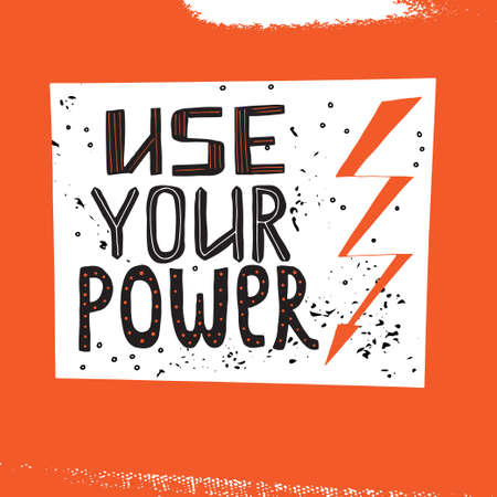 Use your power lettering. Stock vector illustration of a grunge hand drawn motivational quote for poster, t-shirt print, tee design. Ilustração