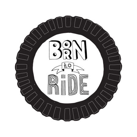 Born to ride lettering. Stock vector illustration of a grunge hand drawn motivational quote for poster, t-shirt print, tee design. Illustration