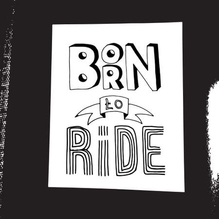 Born to ride lettering. Stock vector illustration of a grunge hand drawn motivational quote for poster, t-shirt print, tee design. Stock Illustratie