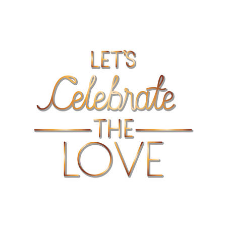 let is celebrate the love label isolated icon vector illustration desing