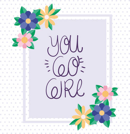 you go girl text flowers and leaves design of Women empowerment female power feminist people gender feminism young rights protest and strong theme Vector illustration