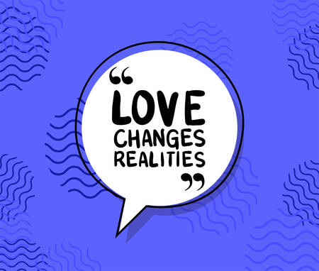 loves changes realities design of Quote phrase text and positivity theme Vector illustration