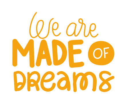 we are made of dreams lettering design of Quote phrase text and positivity theme Vector illustration
