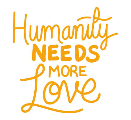humanity needs more love lettering design of Quote phrase text and positivity theme Vector illustration Illustration