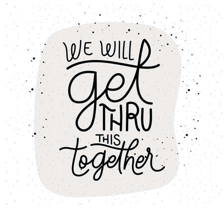 we will get thru this together lettering design of Happiness positivity and covid 19 virus theme Vector illustration Illustration
