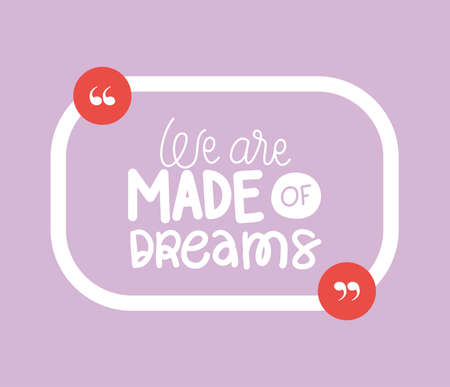 we are made of dreams design of Quote phrase text and positivity theme