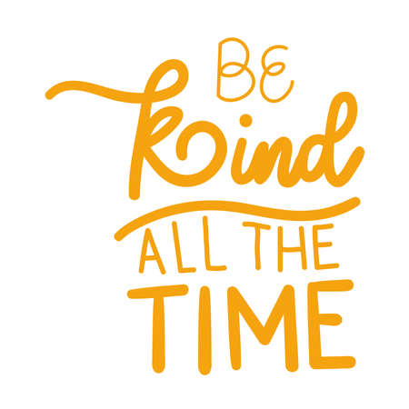 be kind all the time lettering design of Quote phrase text and positivity theme Vector illustration