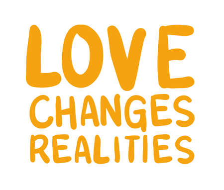 love changes realities lettering design of Quote phrase text and positivity theme Vector illustration 向量圖像
