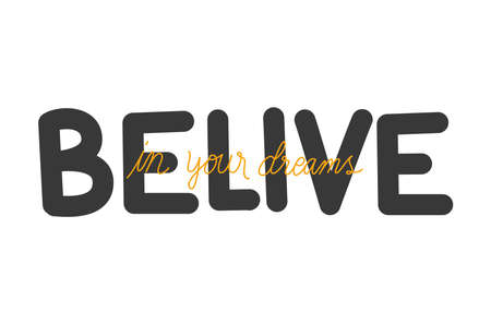belive in your dreams lettering design of Quote phrase text and positivity theme Vector illustration