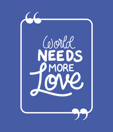 World needs more love design of Quote phrase text and positivity theme Vector illustration