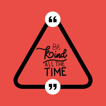 be kind all the time design of Quote phrase text and positivity theme Vector illustration