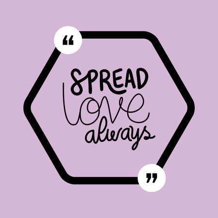 spread love always design of Quote phrase text and positivity theme Vector illustration