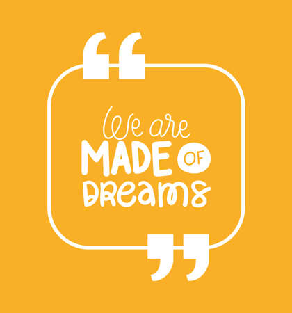 we are made of dreams design of Quote phrase text and positivity theme Vector illustration