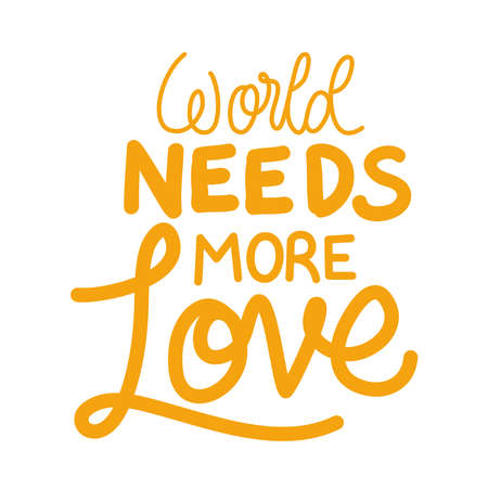 world needs more love lettering design of Quote phrase text and positivity theme Vector illustration