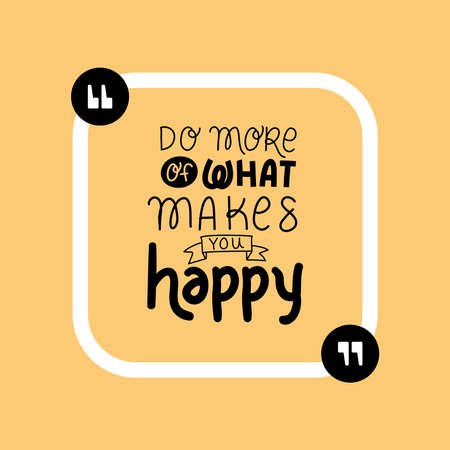 do more of what makes you happy design of Quote phrase text and positivity theme Vector illustration