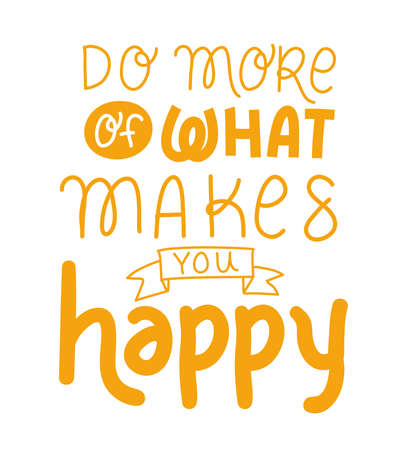 do more of what makes you happy lettering design of Quote phrase text and positivity theme Vector illustration