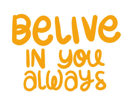belive in you always lettering design of Quote phrase text and positivity theme Vector illustration