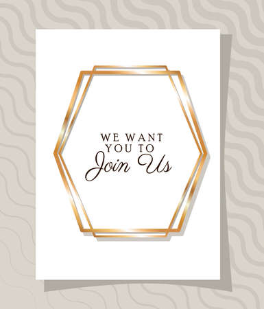 we want you to join us text in gold frame design, Wedding invitation save the date and engagement theme Vector illustration