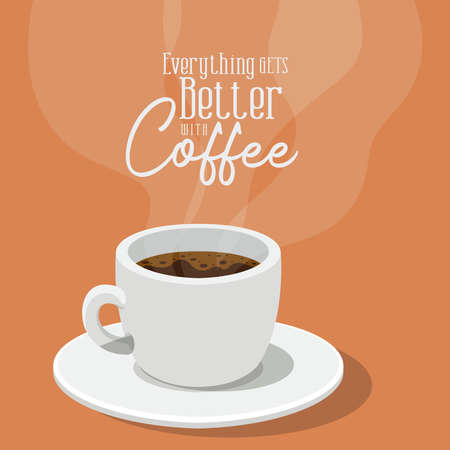 everything gets better with coffee and cup design of drink caffeine breakfast and beverage theme Vector illustration