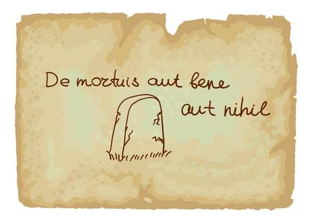 either: De mortuis aut bene aut nihil - is a Latin term about the dead, either well or nothing Illustration