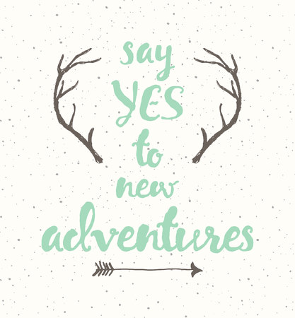 new arrow: Hand drawn calligraphic quote. Say yes to new adventures. Motivation poster with antlers and arrow on grunge background. Illustration