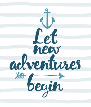 Hand drawn calligraphic quote. Let new adventures begin. Motivation poster on striped background with anchor and arrow.