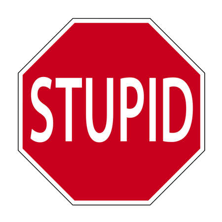 irrelevant: fun sign in the shape of a road sign shows the word stupid