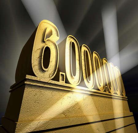 million: Six million Number six million in golden letters on a golden pedestal