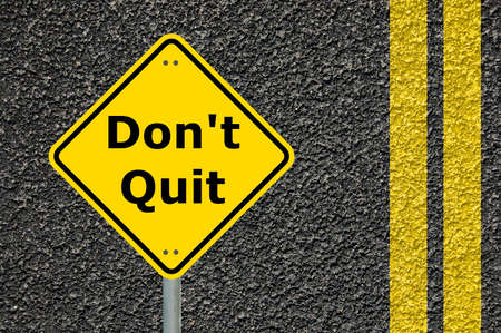 dont quit and go ahead to your success and goal                                     photo