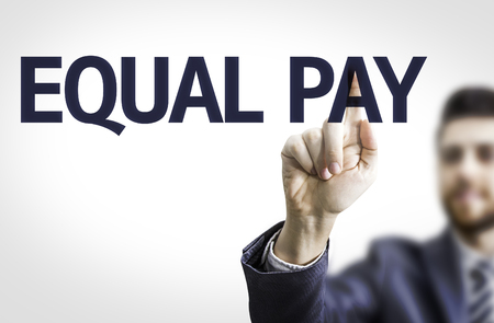 underpaid: Business man pointing to transparent board with text: Equal Pay