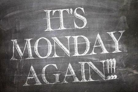again: Its Monday Again written on blackboard