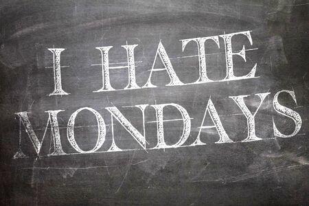 hate: I Hate Mondays written on blackboard