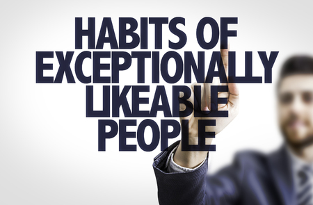 exceptionally: Business man pointing the text: Habits of Exceptionally Likable People
