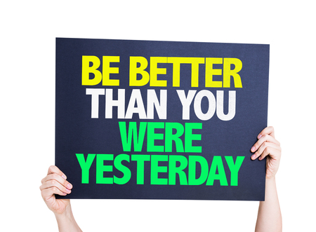 yesterday: Be Better Than You Were Yesterday card isolated on white