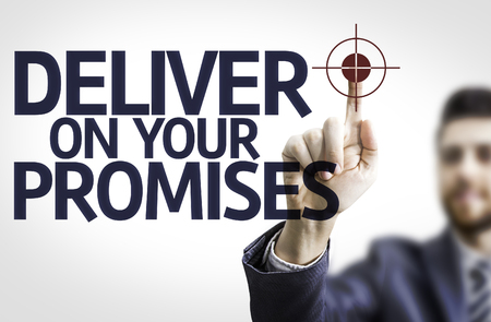 deliver: Businessman with the text Deliver On Your Promises