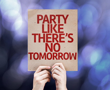 tomorrow: Party Like Theres No Tomorrow text on bokeh background