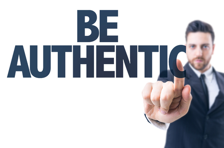 authentic: Business man pointing the text: Be Authentic