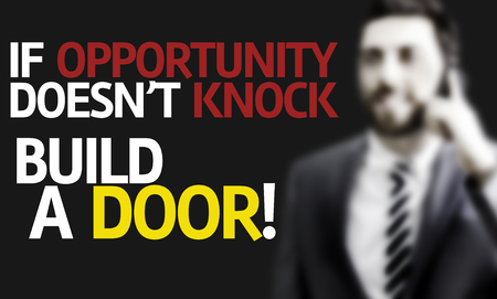 tocar la puerta: Business man with the text If Opportunity Doesnt Knock, Build A Door  in a concept image